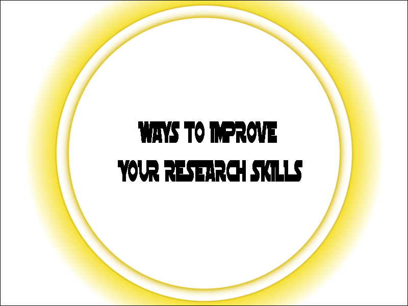 WAYS TO IMPROVE YOUR RESEARCH SKILLS